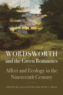 Wordsworth and the Green Romantics : Affect and Ecology in the Nineteenth Century, Paperback Book