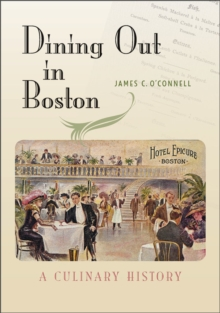 Dining Out in Boston : A Culinary History, Paperback / softback Book