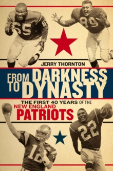 From Darkness to Dynasty : The First 40 Years of the New England Patriots, Hardback Book