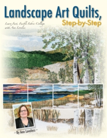 Landscape Art Quilts, Step by Step : Learn Fast, Fusible Fabric Collage with Ann Loveless, Paperback Book