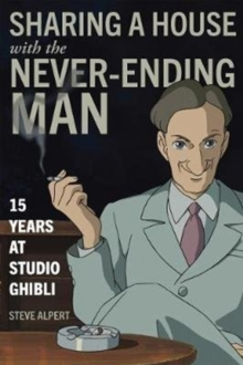 Sharing a House with the Never-Ending Man : 15 Years at Studio Ghibli, Paperback / softback Book