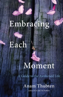 Embracing Each Moment : A Guide To The Awakened Life, Hardback Book