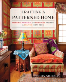 Crafting A Patterned Home : Painting, Printing, and Stitching Projects to Enliven Every Room, Hardback Book