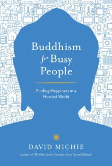 Buddhism for Busy People : Finding Happiness in a Hurried World, Paperback Book