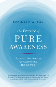 Practice of Pure Awareness : Somatic Meditation for Awakening the Sacred, Paperback / softback Book