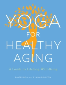 Yoga For Healthy Aging : A Guide to Lifelong Well-Being, Paperback / softback Book
