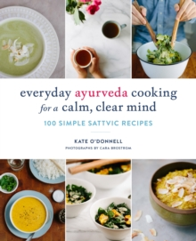 Everyday Ayurveda Cooking for a Calm, Clear Mind : 100 Simple Sattvic Recipes, Paperback / softback Book
