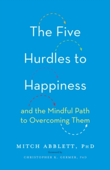 The Five Hurdles to Happiness : And the Mindful Path to Overcoming Them, Hardback Book