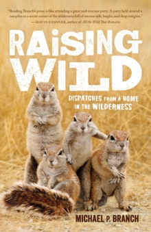 Raising Wild : Dispatches From A Home In The Wilderness, Paperback / softback Book