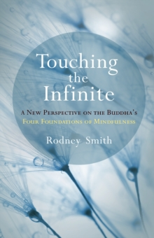 Touching The Infinite : A New Perspective on the Buddha's Four Foundations of Mindfulness, Paperback / softback Book