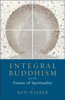 Integral Buddhism : And the Future of Spirituality, Paperback / softback Book