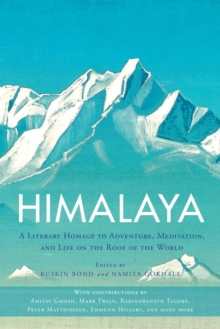 Himalaya : A Literary Homage to Adventure, Meditation, and Life on the Roof of the World, Paperback / softback Book