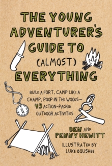 Young Adventurer's Guide to (Almost) Everything : Build a Fort, Camp Like a Champ, Poop in the Woods-45 Action-Packed Outdoor Activities, Hardback Book