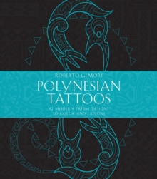 Polynesian Tattoos : 42 Modern Tribal Designs to Color and Explore, Paperback / softback Book