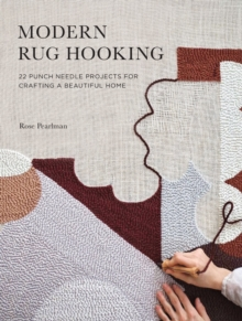 Modern Rug Hooking : 22 Punch Needle Projects for Crafting a Beautiful Home, Paperback / softback Book