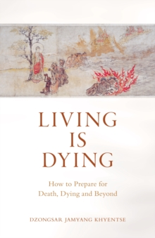 Living is Dying : How to Prepare for Death, Dying and Beyond, Paperback / softback Book