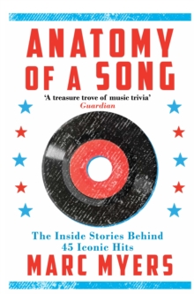 Anatomy of a Song : The Inside Stories Behind 45 Iconic Hits, Paperback / softback Book