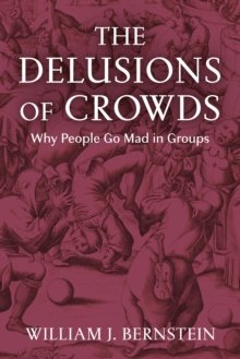The Delusions of Crowds : Why People Go Mad in Groups, Hardback Book