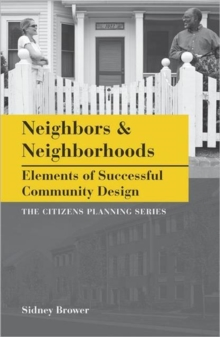 Neighbors and Neighborhoods : Elements of Successful Community Design, Paperback / softback Book
