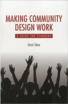 Making Community Design Work : A Guide For Planners, Paperback Book
