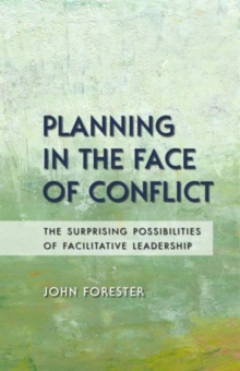 Planning in the Face of Conflict : The Surprising Possibilities of Facilitative Leadership, Paperback / softback Book