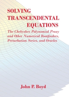 Solving Transcendental Equations : The Chebyshev Polynomial Proxy and Other Numerical Rootfinders, Perturbation Series, and Oracles, Paperback Book