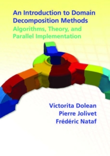 An Introduction to Domain Decomposition Methods : Algorithms, Theory, and Parallel Implementation, Paperback Book