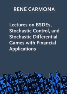 Lectures on BSDEs, Stochastic Control, and Stochastic Differential Games with Financial Applications, Paperback Book