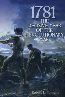 1781 : The Decisive Year of the Revolutionary War, Hardback Book