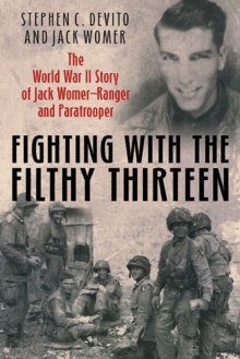 Fighting with the Filthy Thirteen : The World War II Memoirs of Jack Womer-Ranger and Paratrooper, Hardback Book