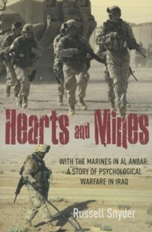 Hearts and Mines : With the Marines in Al Anbar-A Story of Psychological Warfare in Iraq, Paperback Book