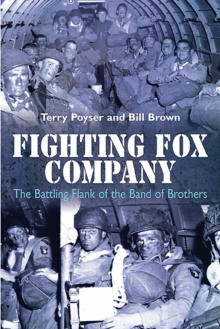 Fighting Fox Company : The Battling Flank of the Band of Brothers, Hardback Book