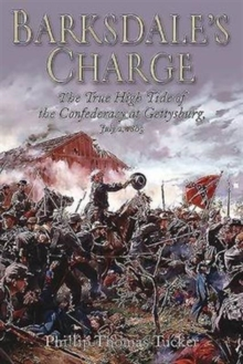 Barksdale'S Charge : The True High Tide of the Confederacy at Gettysburg, July 2, 1863, Paperback / softback Book