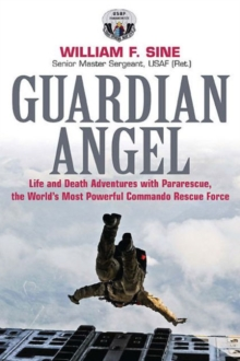 Guardian Angel : Life and Death Adventures with Pararescue, the World's Most Powerful Commando Rescue Force, Paperback / softback Book