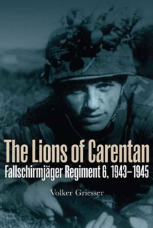 The Lions of Carentan : Fallschirmjager Regiment 6, 1943-1945, Paperback / softback Book