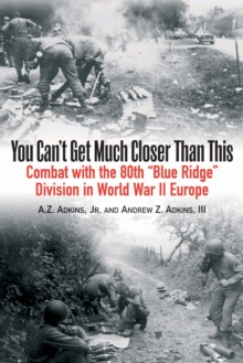 "You Can't Get Much Closer Than This : Combat with the 80th ""Blue Ridge"" Division in World War II Europe, Paperback Book"