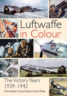 The Luftwaffe in Colour : The Victory Years, 1939-1942, Paperback Book
