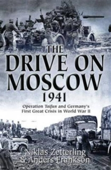 The Drive on Moscow, 1941 : Operation Taifun and Germany's First Great Crisis in World War II, Paperback / softback Book