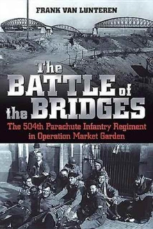 The Battle of the Bridges : The 504th Parachute Infantry Regiment in Operation Market Garden, Paperback / softback Book