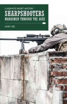 Sharpshooters : Marksmen Through the Ages, Paperback Book
