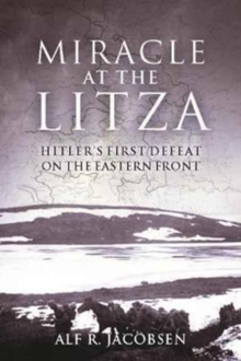 Miracle at the Litza : Hitler's First Defeat on the Eastern Front, Hardback Book