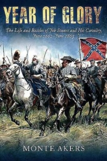 Year of Glory : The Life and Battles of Jeb Stuart and His Cavalry, June 1862-June 1863, Paperback / softback Book