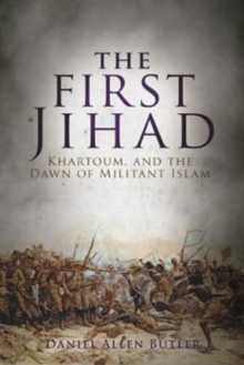 The First Jihad : Khartoum, and the Dawn of Militant Islam, Paperback / softback Book