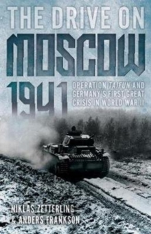 The Drive on Moscow, 1941 : Operation Taifun and Germany's First Great Crisis in World War II, Paperback Book