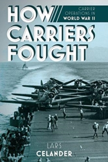 How Carriers Fought : Carrier Operations in WWII, Hardback Book