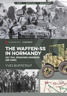 The Waffen-Ss in Normandy : July 1944, Operations Goodwood and Cobra, Paperback / softback Book