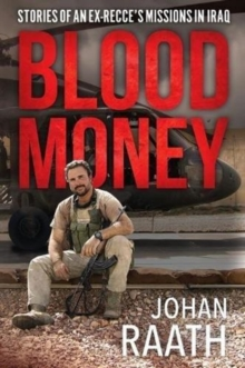 Blood Money : Stories of an Ex-Recce's Missions in Iraq, Hardback Book