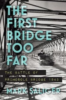 The First Bridge Too Far : The Battle of Primosole Bridge 1943, Hardback Book