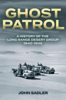 Ghost Patrol : A History of the Long Range Desert Group 1940-1945, Paperback / softback Book