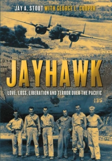 Jayhawk : Love, Loss, Liberation, and Terror Over the Pacific, EPUB eBook